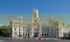 Clínicas de accidentes de tráfico en Madrid